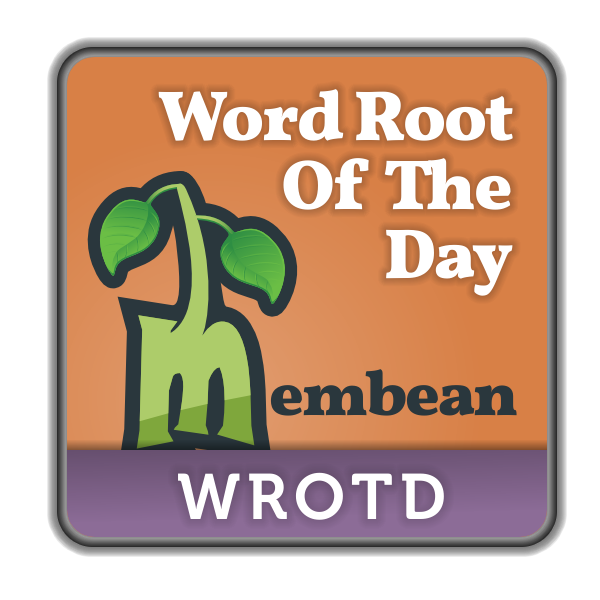 Membean Word Root Of The Day